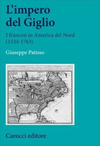 L'impero del Giglio. I francesi in America del Nord (1534-1763), Giuseppe Patisso