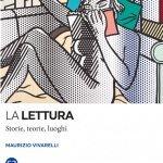 """""""La lettura. Storie, teorie, luoghi"""" di Maurizio Vivarelli"""