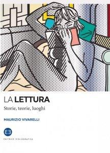 La lettura. Storie, teorie, luoghi, Maurizio Vivarelli