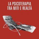 """""""La psicoterapia tra miti e realtà"""" di Fabio Leonardi"""