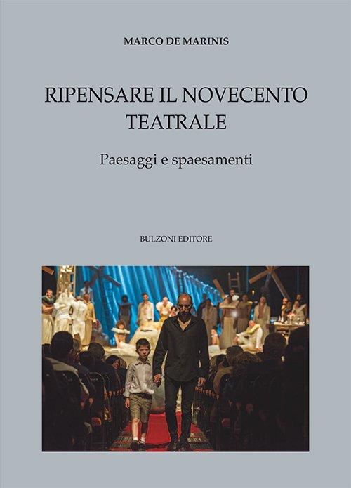 """""""Ripensare il Novecento teatrale.Paesaggi e spaesamenti"""" di Marco De Marinis"""