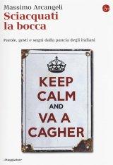 """""""Sciacquati la bocca. Parole, gesti e segni dalla pancia degli italiani"""" di Massimo Arcangeli"""
