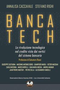 Banca Tech. La rivoluzione tecnologica nel credito vista dai vertici del sistema bancario, Stefano Righi, Annalisa Caccavale