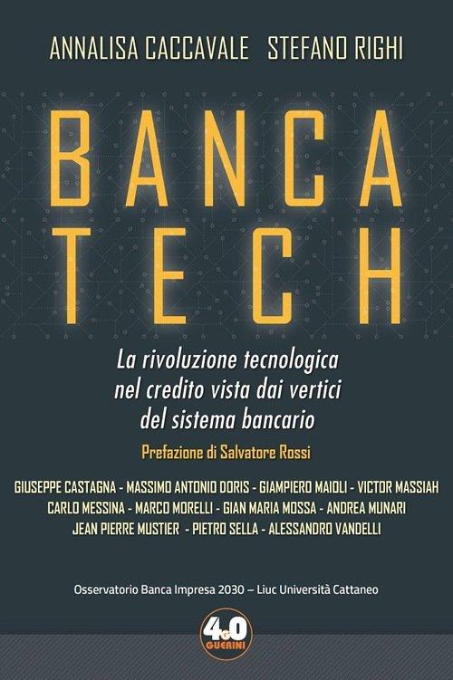 """""""Banca Tech. La rivoluzione tecnologica nel credito vista dai vertici del sistema bancario"""" di Stefano Righi e Annalisa Caccavale"""