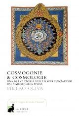 """""""Cosmogonie e cosmologie. Una breve storia delle rappresentazioni dal simbolo alla fisica"""" di Pietro Oliva"""