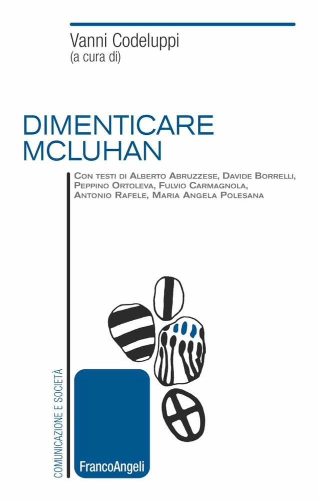 """Dimenticare McLuhan"" a cura di Vanni Codeluppi"