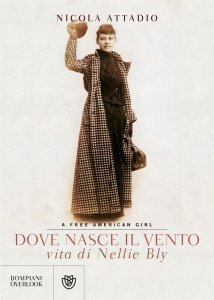 Dove nasce il vento. Vita di Nellie Bly, a free American girl, Nicola Attadio