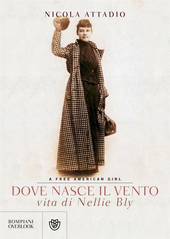 """""""Dove nasce il vento. Vita di Nellie Bly, a free American girl"""" di Nicola Attadio: riassunto trama e recensione"""