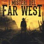 """""""I misteri del Far West. Storie insolite, macabre e curiose dalla frontiera americana"""" di Gian Mario Mollar"""