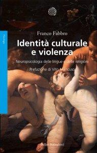 Identità culturale e violenza. Neuropsicologia delle lingue e delle religioni, Franco Fabbro