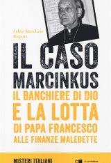 """""""Il caso Marcinkus. Il banchiere di Dio e la lotta di papa Francesco alle finanze maledette"""" di Fabio Marchese Ragona"""