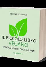 """""""Il piccolo libro vegano. Consigli utili in cucina e non"""" di Serena Ferraiolo"""