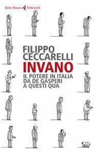 Invano. Il potere in Italia da De Gasperi a questi qua, Filippo Ceccarelli