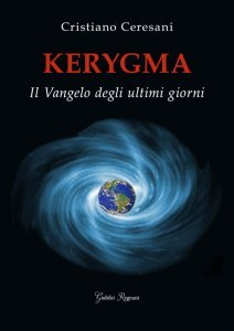 Kerygma. Il Vangelo degli ultimi giorni, Cristiano Ceresani
