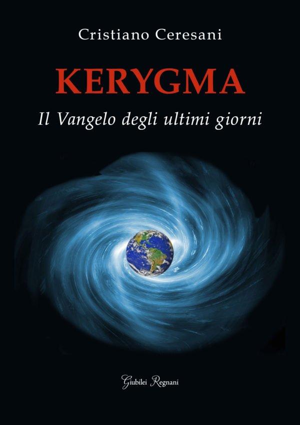 """""""Kerygma. Il Vangelo degli ultimi giorni"""" di Cristiano Ceresani"""