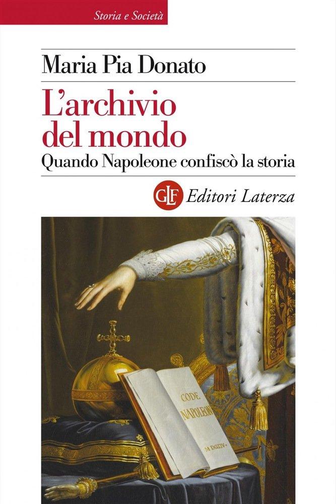 """""""L'archivio del mondo. Quando Napoleone confiscò la storia"""" di Maria Pia Donato"""