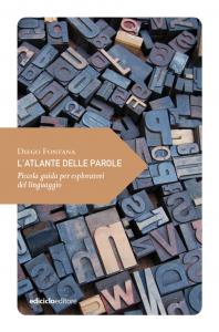 L'atlante delle parole. Piccola guida per esploratori del linguaggio, Diego Fontana