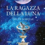"""""""La ragazza della luna. Le sette sorelle"""" di Lucinda Riley: trama e recensione"""