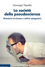 """""""La società della pseudoscienza. Orientarsi tra buone e cattive spiegazioni"""" di Giuseppe Tipaldo"""