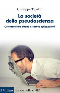 La società della pseudoscienza. Orientarsi tra buone e cattive spiegazioni, Giuseppe Tipaldo