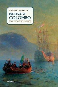 Processo a Colombo. Scoperta o sterminio?, Antonio Musarra