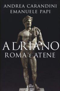 Adriano. Roma e Atene, Emanuele Papi, Andrea Carandini
