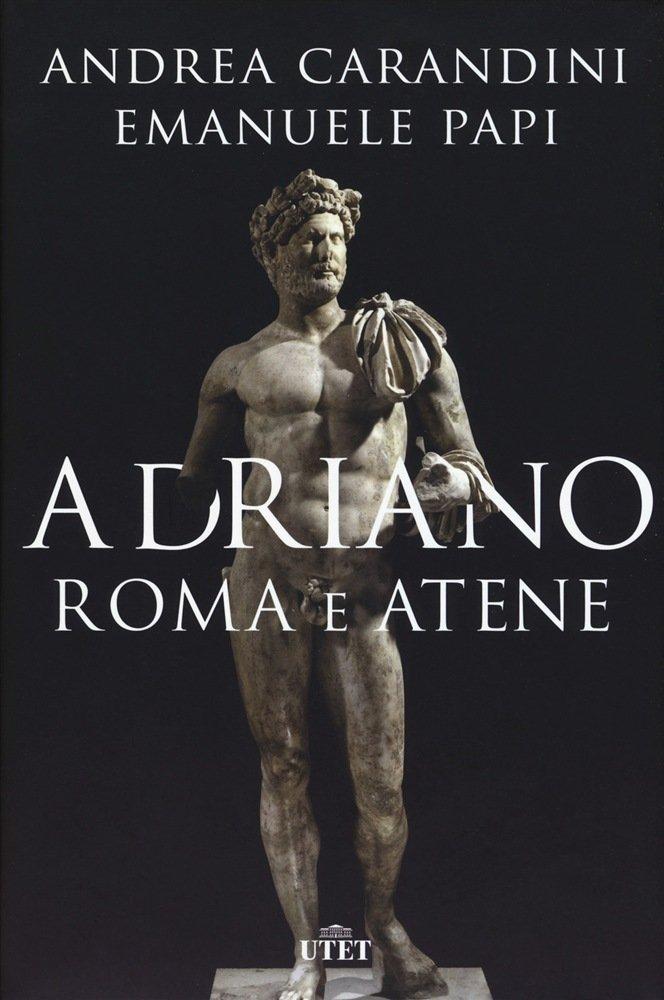 """""""Adriano. Roma e Atene"""" di Emanuele Papi e Andrea Carandini"""