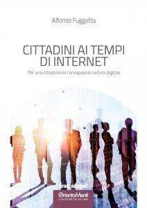 Cittadini ai tempi di Internet. Per una cittadinanza consapevole nell'era digitale, Alfonso Fuggetta