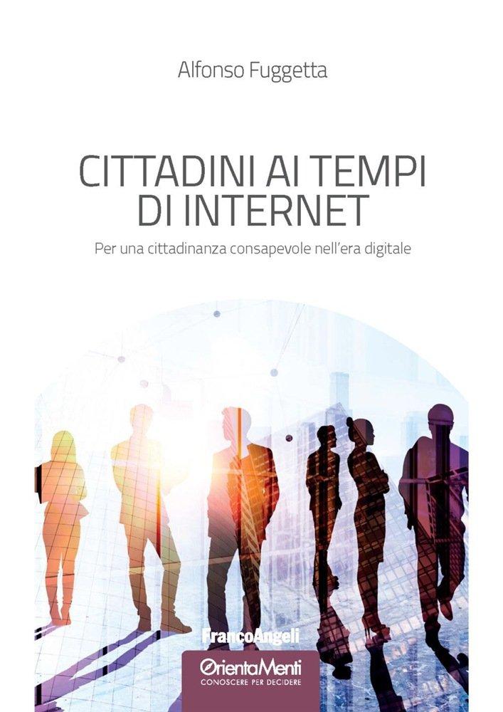 """""""Cittadini ai tempi di Internet. Per una cittadinanza consapevole nell'era digitale"""" di Alfonso Fuggetta"""