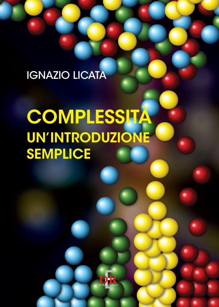 """""""Complessità. Un'introduzione semplice"""" di Ignazio Licata"""