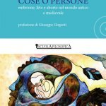 """""""Cose o persone. Embrione, feto e aborto nel mondo antico e medievale"""" di Sonia Cosio"""