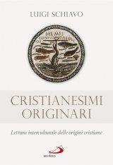 """""""Cristianesimi originari. Lettura interculturale delle origini cristiane"""" di Luigi Schiavo"""
