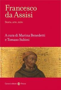 Francesco da Assisi. Storia, arte, mito, Marina Benedetti, Tomaso Subini