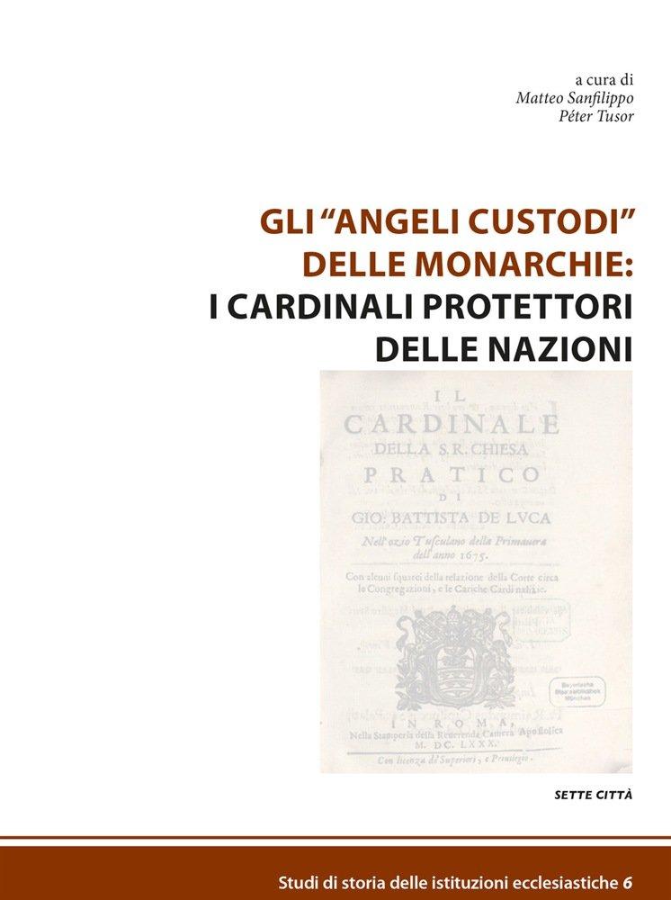 """""""Gli """"angeli custodi"""" delle monarchie: i cardinali protettori delle nazioni"""" a cura di Matteo Sanfilippo e Péter Tusor"""