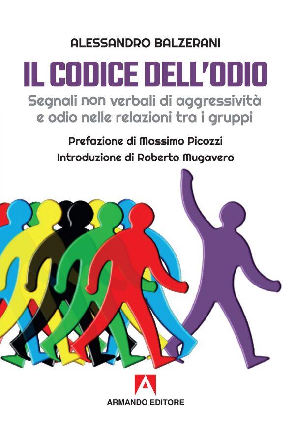 """""""Il codice dell'odio. Segnali non verbali di aggressività e odio nelle relazioni tra i gruppi"""" di Alessandro Balzerani"""