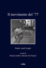 """""""Il movimento del '77. Radici, snodi, luoghi"""" a cura di Simone Neri Serneri e Monica Galfré"""