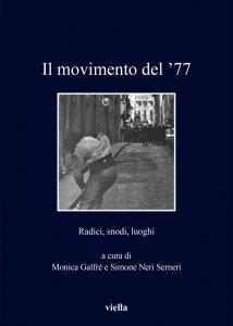 Il movimento del '77. Radici, snodi, luoghi, Simone Neri Serneri, Monica Galfré