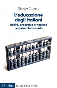 L'educazione degli italiani. Laicità, progresso e nazione nel primo Novecento, Giorgio Chiosso