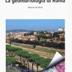 """""""La geomorfologia di Roma"""" di Maurizio Del Monte"""