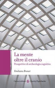 La mente oltre il cranio. Prospettive di archeologia cognitiva, Emiliano Bruner