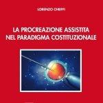 """""""La procreazione assistita nel paradigma costituzionale"""" di Lorenzo Chieffi"""