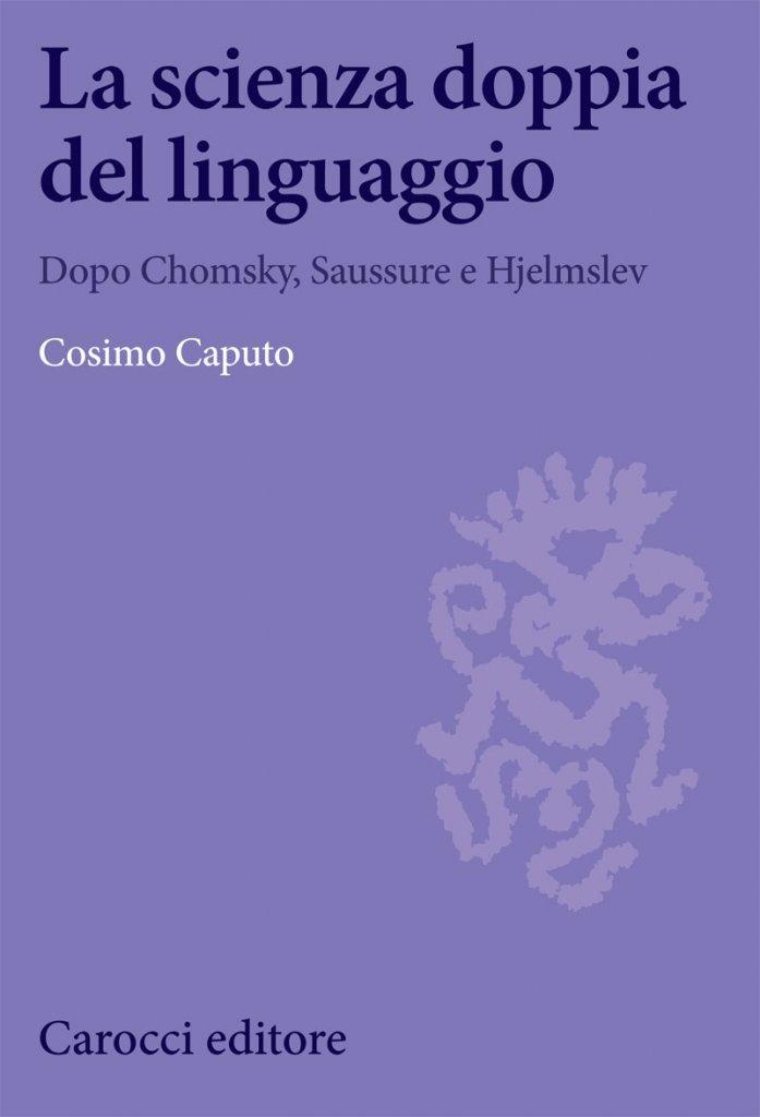"""""""La scienza doppia del linguaggio. Dopo Chomsky, Saussure e Hjelmslev"""" di Cosimo Caputo"""