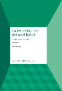 La trasmissione dei testi latini. Storia e metodo critico, Paolo Chiesa