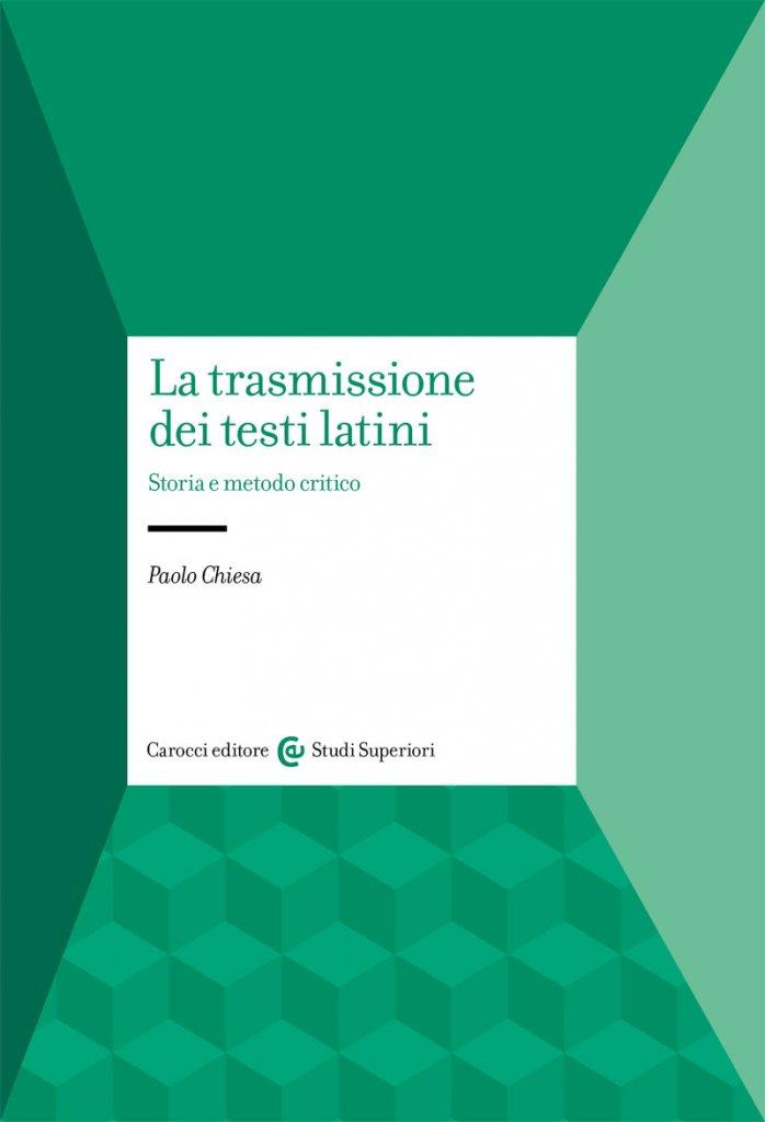 """""""La trasmissione dei testi latini. Storia e metodo critico"""" di Paolo Chiesa"""