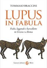 """""""Lupus in fabula. Fiabe, leggende e barzellette in Grecia e a Roma"""" di Tommaso Braccini"""
