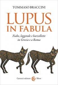 Lupus in fabula. Fiabe, leggende e barzellette in Grecia e a Roma, Tommaso Braccini