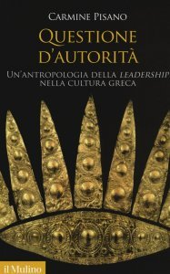 Questione d'autorità. Un'antropologia della leadership nella cultura greca, Carmine Pisano