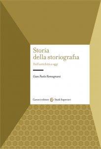 Storia della storiografia. Dall'antichità a oggi, Gian Paolo Romagnani