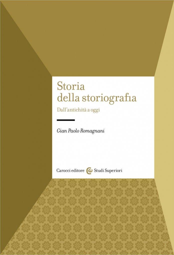 """""""Storia della storiografia. Dall'antichità a oggi"""" di Gian Paolo Romagnani"""