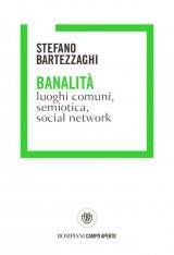"""""""Banalità. Luoghi comuni, semiotica, social network"""" di Stefano Bartezzaghi"""